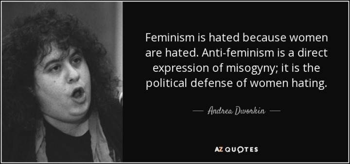 quote-feminism-is-hated-because-women-are-hated-anti-feminism-is-a-direct-expression-of-misogyny-andrea-dworkin-8-40-70.jpg